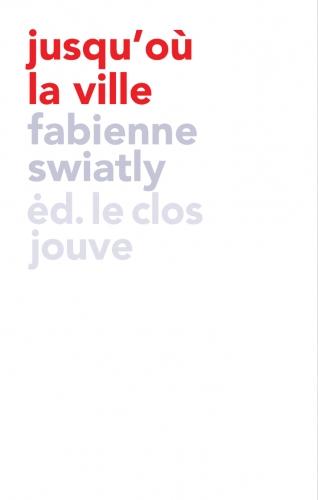 swiatly,editions le clos jouve,le clos jouve,jusqu'où la ville