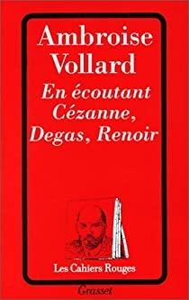 vollard,cézanne,degas,renoir,goncourt,daudet,flaubert,baudelaire,maupassant,mirbeau,zola,l'oeuvre
