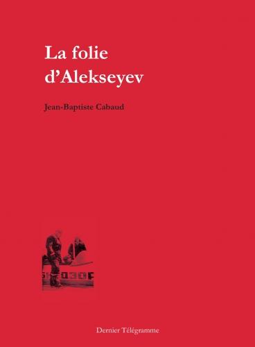 Cabaud-la-Folie-dAlekseyev-couv.jpg